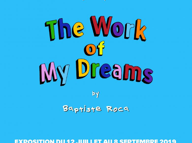 Baptiste Roca, The Work of My Dreams